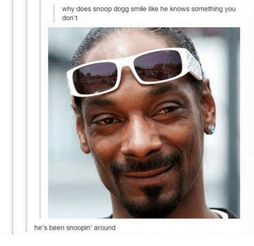 why does snoop dogg smile like he knows something you 16260494 why does snoop dogg smile like he knows something you don't he's