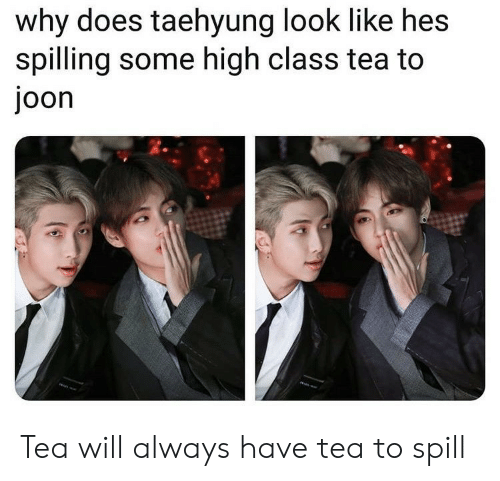 Why Does Taehyung Look Like Hes Spilling Some High Class Tea