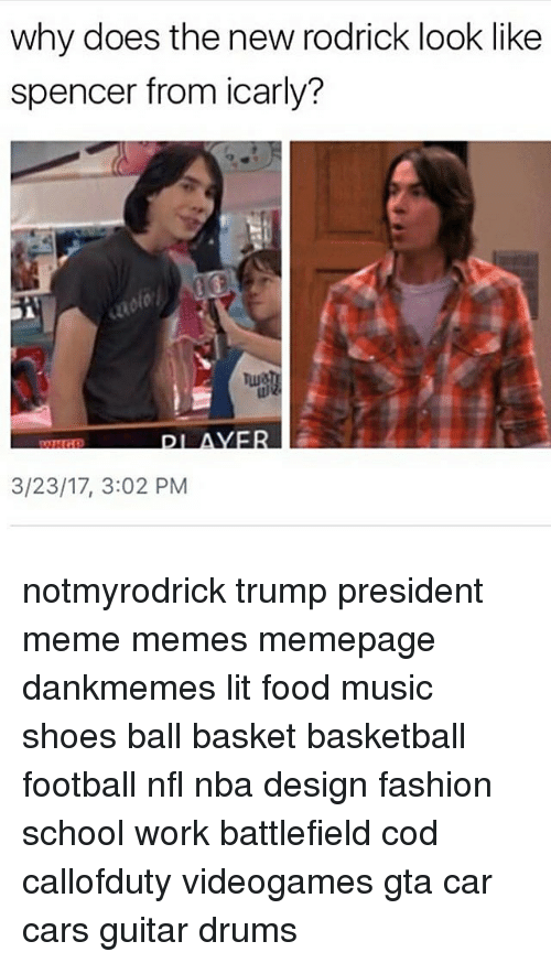 Memes, 🤖, and Gta: why does the new rodrick look like  spencer from icarly?  3/23/17, 3:02 PM notmyrodrick trump president meme memes memepage dankmemes lit food music shoes ball basket basketball football nfl nba design fashion school work battlefield cod callofduty videogames gta car cars guitar drums