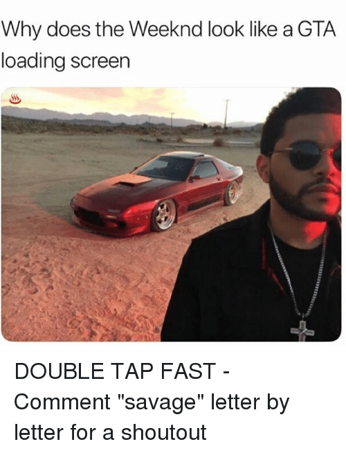 """Memes, Savage, and The Weeknd: Why does the Weeknd look like a GTA  loading screen DOUBLE TAP FAST - Comment """"savage"""" letter by letter for a shoutout"""