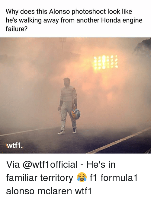 Honda, Memes, and McLaren: Why does this Alonso photoshoot look like  he's walking away from another Honda engine  failure?  wtf1. Via @wtf1official - He's in familiar territory 😂 f1 formula1 alonso mclaren wtf1