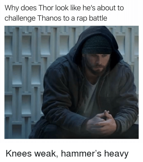 Funny, Rap, and Rap Battle: Why does Thor look like he's about to  challenge Thanos to a rap battle Knees weak, hammer's heavy