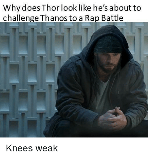 Rap, Rap Battle, and Thor: Why does Thor look like he's about to  challenge Thanos to a Rap Battle Knees weak