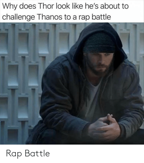 Rap, Rap Battle, and Thor: Why does Thor look like he's about to  challenge Thanos to a rap battle Rap Battle