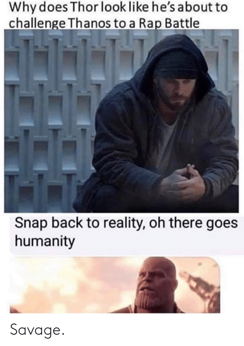 Dank, Rap, and Rap Battle: Why does Thor look like he's about to  challenge Thanos to a Rap Battle  Snap back to reality, oh there goes  humanity Savage.