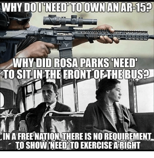 Memes, Exercise, and Free: WHY DOI NEED'TO OWNANAR-159  WHY DID ROSA PARKS'NEED  TO SITIN THE FRONTOF THE BU59  IN A FREE NATION,THERE IS NO REQUIREMENT  TO SHOW 'NEED' TO EXERCISE ARIGHT