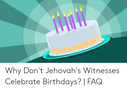 Why Don't Jehovah's Witnesses Celebrate Birthdays? | FAQ | Why Meme