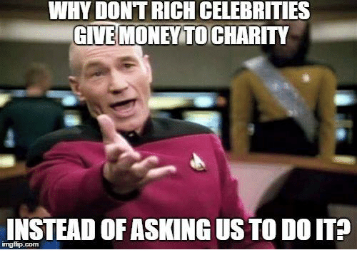 Memes, Money, and Celebrities: WHY DONT RICH CELEBRITIES  GIVE MONEY TO CHARITY  INSTEAD OFASKING US TO DO IT?  ingfip.com