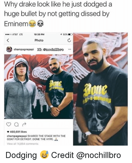Detroit, Drake, and Eminem: Why drake look like he just dodged a  huge bullet by not getting dissed by  Eminem  ·.. o AT&T  LTE  0:39 PM  イ50%  Photo  champagnepapi IG: nochtllbro  460,691 likes  champagnepapi SHARED THE STAGE WITH THE  GOAT FOR DETROIT. DONE THE HYPE.  View all 14,854 comments Dodging 😅 Credit @nochillbro