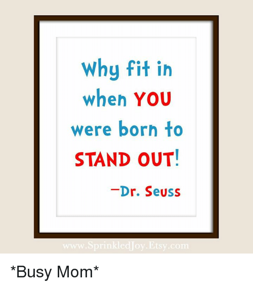 Why Fit In When You Were Born To Stand Out Dr Seuss Busy Mom Dr