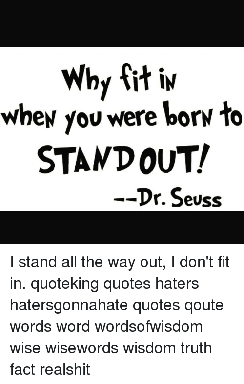 Why Fit In When You Were Born To Standout Dr Seuss I Stand All The