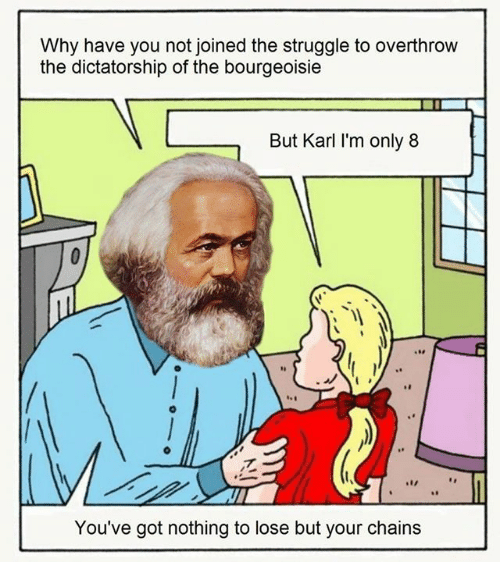 Memes, 🤖, and Lose: Why have you not joined the struggle to overthrow  the dictatorship of the bourgeoisie  But Karl I'm only 8  You've got nothing to lose but your chains