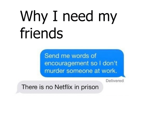 Funny Netflix And Prison Why I Need My Friends Send Me Words Of