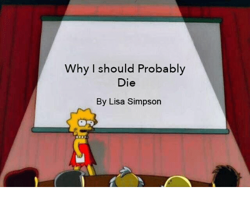 Why I Should Probably Die by Lisa Simpson | Lisa Simpson ...