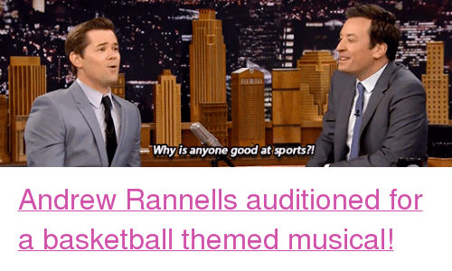 """Basketball, Sports, and Target: Why is anyone good at sports?! <p><a href=""""https://www.youtube.com/watch?v=nS2etrfKbYY"""" target=""""_blank"""">Andrew Rannells auditioned for a basketball themed musical!</a></p>"""