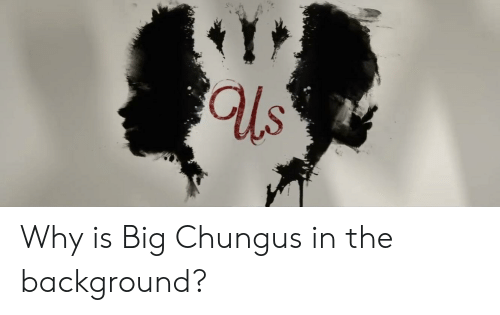 Why Is Big Chungus In The Background Reddit Meme On Me Me