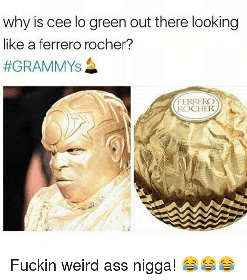 Memes, 🤖, and Cee Lo Green: why is cee lo green out there looking  like a ferrero rocher?  #GRAMMYS  FERRERO  ROCHER Fuckin weird ass nigga! 😂😂😂