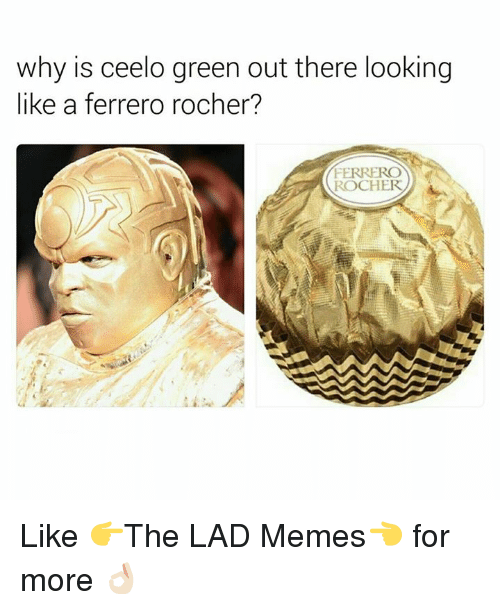 Memes, Ceelo, and Ceelo Green: why is ceelo green out there looking  like a ferrero rocher?  FERRERO  ROCHER Like  👉The LAD Memes👈 for more 👌🏻