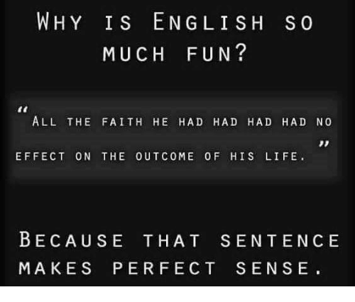 Memes, 🤖, and Effect: WHY IS EN GLI SH S o  MUCH FUN?  ALL THE FAITH HE HAD HAD HAD HAD NO  EFFECT ON THE OUTCOME 0 F HIS LIFE.  BECAUSE THAT SENTENCE  MAKES PERFECT SENSE.