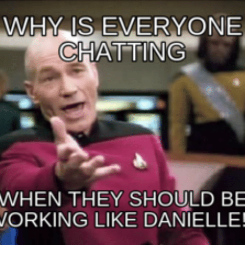 why is everyone chatting when they should be working like 18067442 ✅ 25 best memes about danielle meme images danielle meme