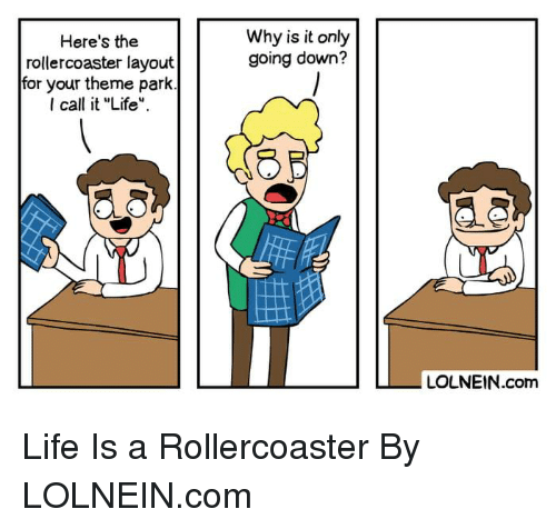 "Dank, Life, and 🤖: Why is it only  going down?  Here's the  rollercoaster layout  for your theme park  I call it ""Life  LOLNEIN.com Life Is a Rollercoaster By LOLNEIN.com"