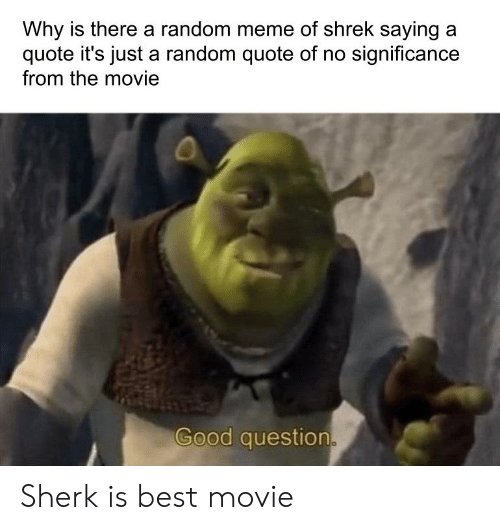 Why Is There a Random Meme of Shrek Saying a Quote It's Just