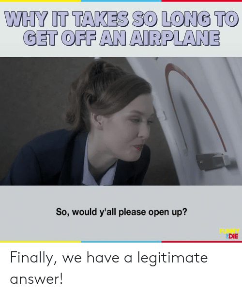 Dank, Airplane, and 🤖: WHY IT TAKES SO LONG TO  GET OFFAN AIRPLANE  So, would y'all please open up?  DIE Finally, we have a legitimate answer!