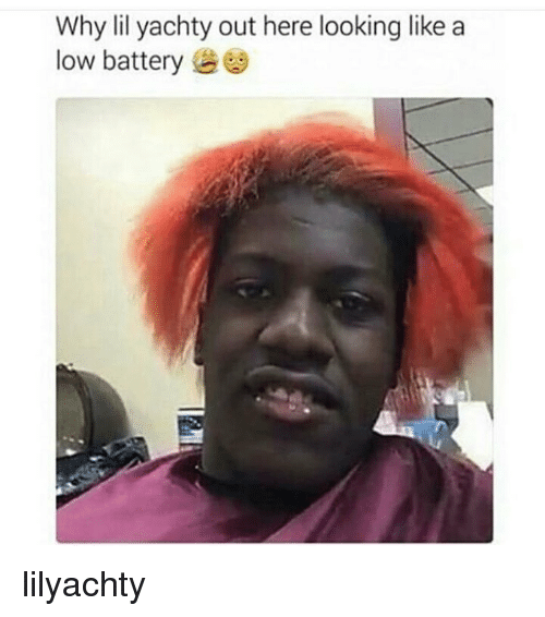 why lil yachty out here looking like a low battery 10612601 why lil yachty out here looking like a low battery lilyachty meme