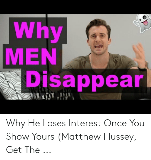 Why MEN Disappear Why He Loses Interest Once You Show Yours