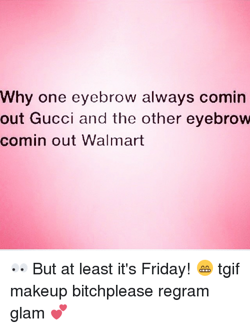 78275843b4e Why One Eyebrow Always Comin Out Gucci and the Other Eyebrow Comin ...