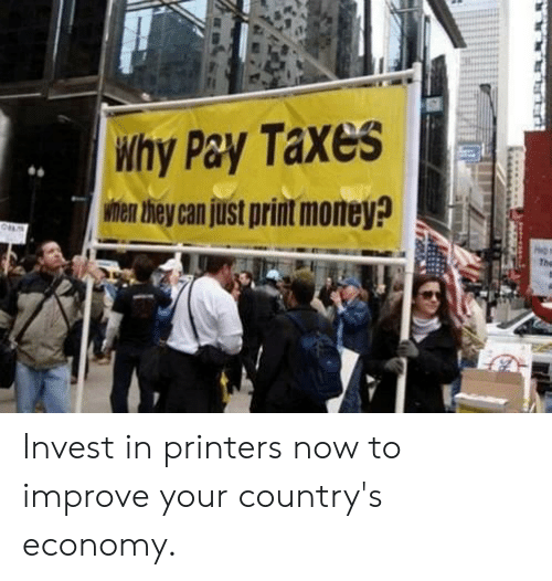 Why Pay Taxes Wnen They Can Just Print Money? The Invest in
