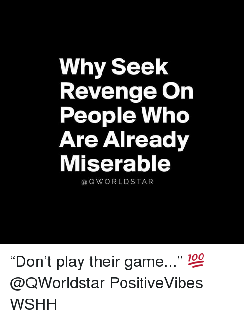 """Memes, Revenge, and Wshh: Why Seek  Revenge On  People Who  Are Already  Miserable  @QWORLDSTAR """"Don't play their game..."""" 💯 @QWorldstar PositiveVibes WSHH"""