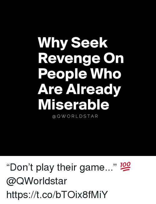 """Revenge, Game, and Who: Why Seelk  Revenge On  People Who  Are Already  Miserable  @QWORLDSTAR """"Don't play their game..."""" 💯 @QWorldstar https://t.co/bTOix8fMiY"""