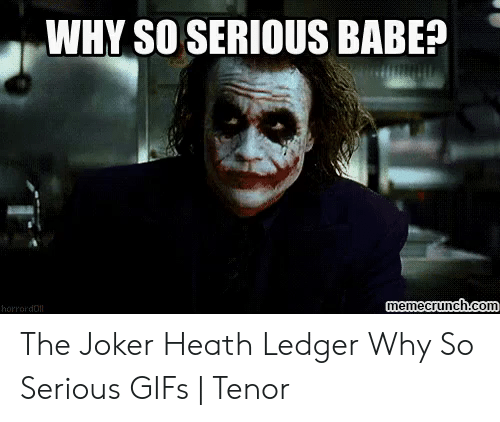 WHY SO SERIOUS BABE? Memecrunchcom Horrordll the Joker Heath