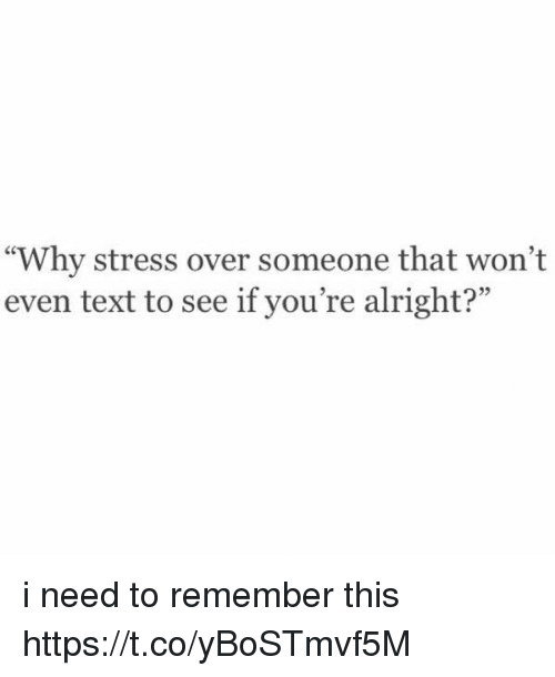 """Text, Girl Memes, and Alright: """"Why stress over someone that won't  even text to see if you're alright?""""  92 i need to remember this https://t.co/yBoSTmvf5M"""