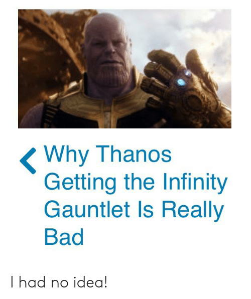 Why Thanos Getting the Infinity Gauntlet Is Really Bad I Had
