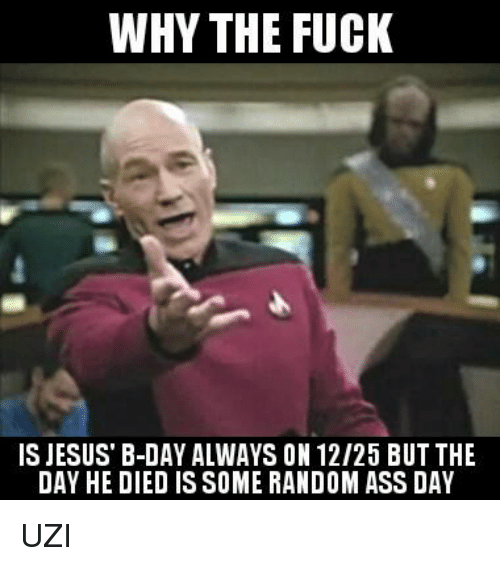 why the fuck is jesus b day always on 12 25 but 9865190 ✅ 25 best memes about memes memes, meme generator,B But Meme