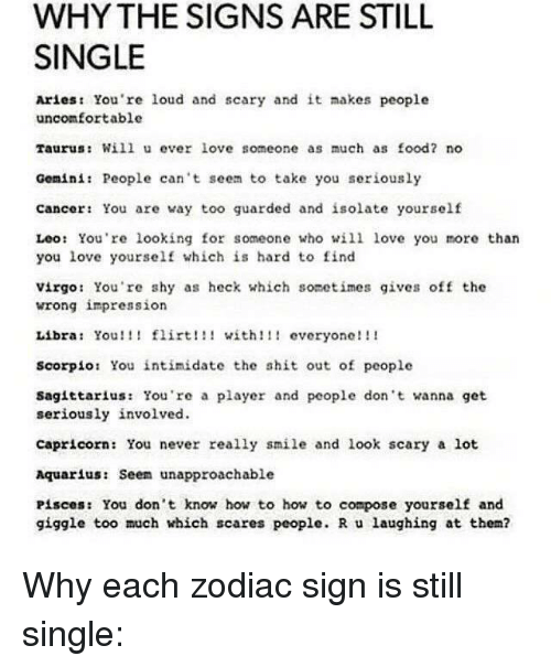 Why The Signs Are Still Single Aries Youre Loud And Scary And It