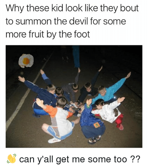 Memes, Some More, and Devil: Why these kid look like they bout  to summon the devil for some  more fruit by the foct 👋 can y'all get me some too ??