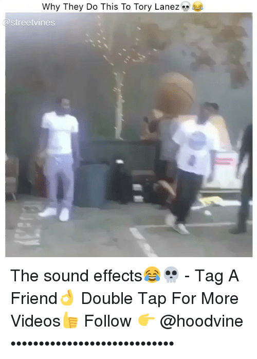 Memes, Videos, and Tory Lanez: Why They Do This To Tory Lanez  streetvines The sound effects😂💀 - Tag A Friend👌 Double Tap For More Videos👍 Follow 👉 @hoodvine •••••••••••••••••••••••••••••