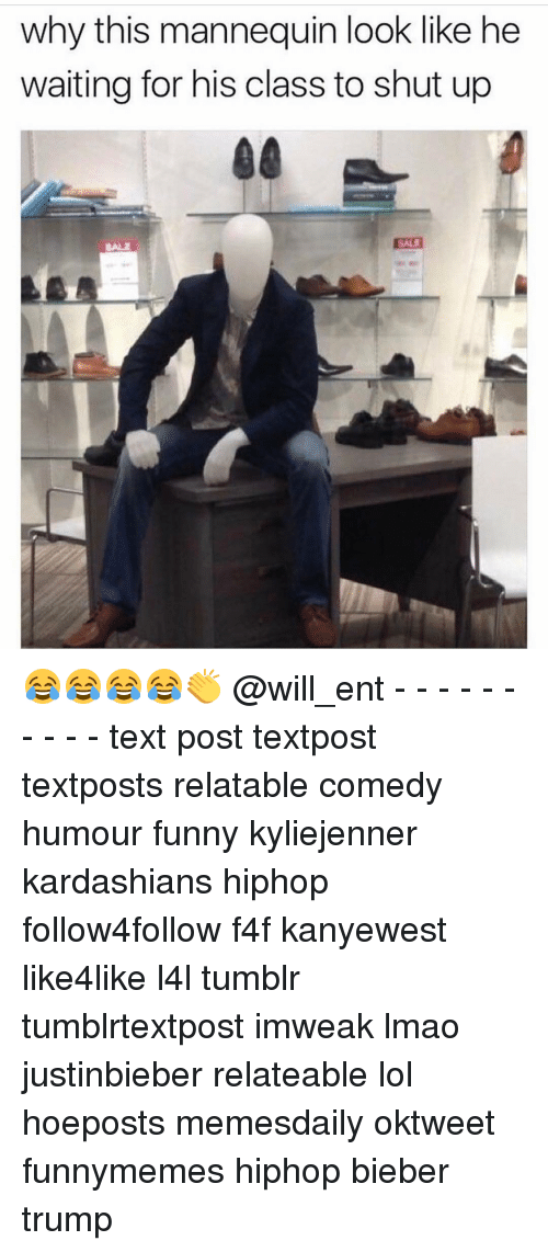 Funny, Kardashians, and Lmao: why this mannequin look like he  waiting for his class to shut up 😂😂😂😂👏 @will_ent - - - - - - - - - - text post textpost textposts relatable comedy humour funny kyliejenner kardashians hiphop follow4follow f4f kanyewest like4like l4l tumblr tumblrtextpost imweak lmao justinbieber relateable lol hoeposts memesdaily oktweet funnymemes hiphop bieber trump
