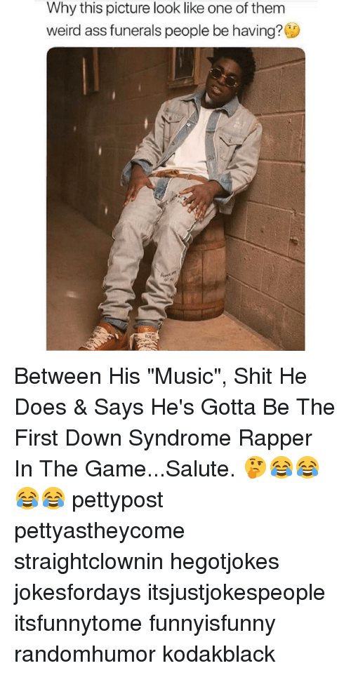 """Ass, Memes, and Music: Why this picture look like one of them  weird ass funerals people be having? Between His """"Music"""", Shit He Does & Says He's Gotta Be The First Down Syndrome Rapper In The Game...Salute. 🤔😂😂😂😂 pettypost pettyastheycome straightclownin hegotjokes jokesfordays itsjustjokespeople itsfunnytome funnyisfunny randomhumor kodakblack"""