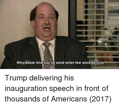 Time, Trump, and Word: Why waste time say lot word when few word do trick? Trump delivering his inauguration speech in front of thousands of Americans (2017)