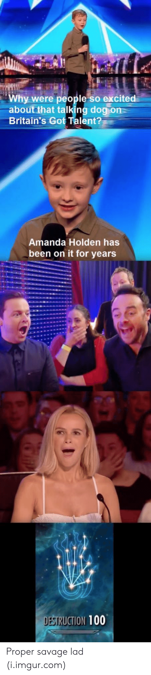 Anaconda, Savage, and Imgur: Why were people so excited  about that talking dogion  Britain's Got Talent?  Amanda Holden has  been on it for years  DESI  SRUCTION 100 Proper savage lad (i.imgur.com)