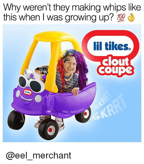 Anaconda, Growing Up, and Dank Memes: Why weren't they making whips like  this when I was growing up?  100  lil tikes.  clout  coupe  li tikes  @EEL @eel_merchant