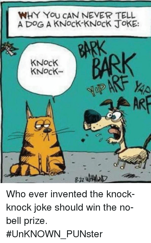 Memes, Never, and 🤖: WHY YoU CAN NEVER TELL  A DOG A KNock-KNocK JoKE:  KNOCK、 BARK  KNocK  4AR  8-22 Who ever invented the knock-knock joke should win the no-bell prize.   #UnKNOWN_PUNster
