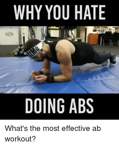 why you hate doing abs whats the most effective ab 8095886 ✅ 25 best memes about ab workout ab workout memes