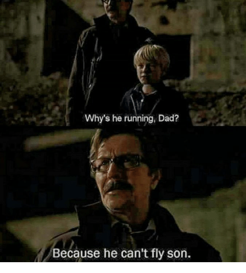 Why's He Running Dad? Because He Can't Fly Son | Dad Meme ...