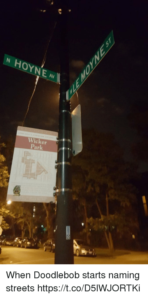DoodleBob, Streets, and Hood: Wicker  ar When Doodlebob starts naming streets https://t.co/D5lWJORTKi