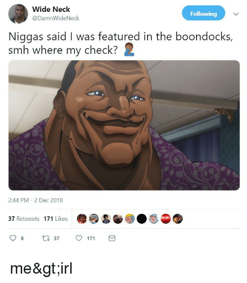 Smh, The Boondocks, and Boondocks: Wide Neck  @DamnWideNeck  Following  Niggas said I was featured in the boondocks,  smh where my check? 2  2:44 PM 2 Dec 2018  37 Retweets 171 Likes  t37 17